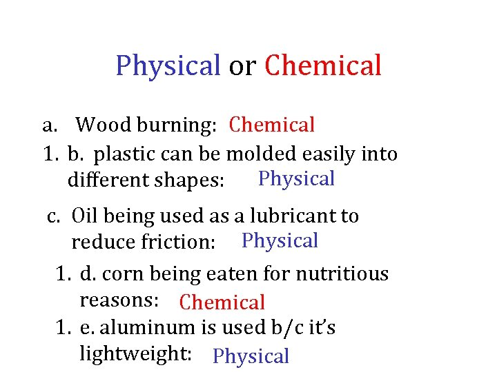 Physical or Chemical a. Wood burning: Chemical 1. b. plastic can be molded easily