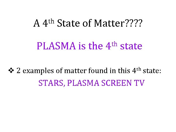 A 4 th State of Matter? ? PLASMA is the 4 th state v