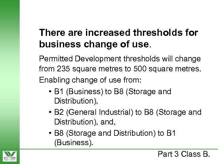 There are increased thresholds for business change of use. Permitted Development thresholds will change
