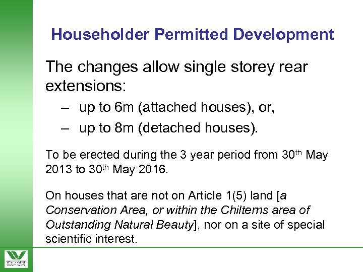 Householder Permitted Development The changes allow single storey rear extensions: – up to 6