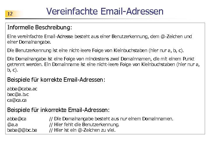 12 Vereinfachte Email-Adressen Informelle Beschreibung: Eine vereinfachte Email-Adresse besteht aus einer Benutzerkennung, dem @-Zeichen