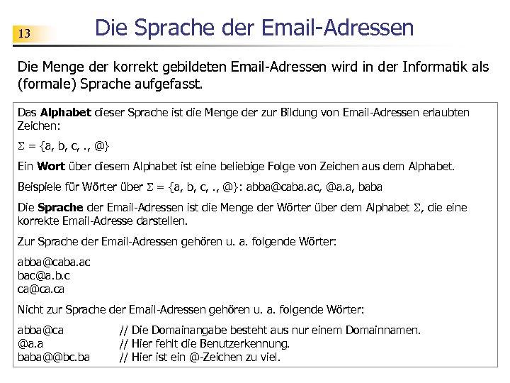 13 Die Sprache der Email-Adressen Die Menge der korrekt gebildeten Email-Adressen wird in der