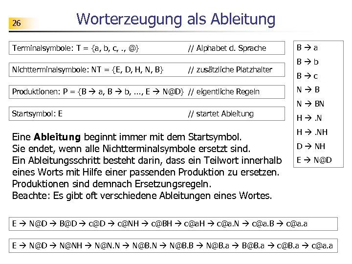 26 Worterzeugung als Ableitung Terminalsymbole: T = {a, b, c, . , @} Nichtterminalsymbole:
