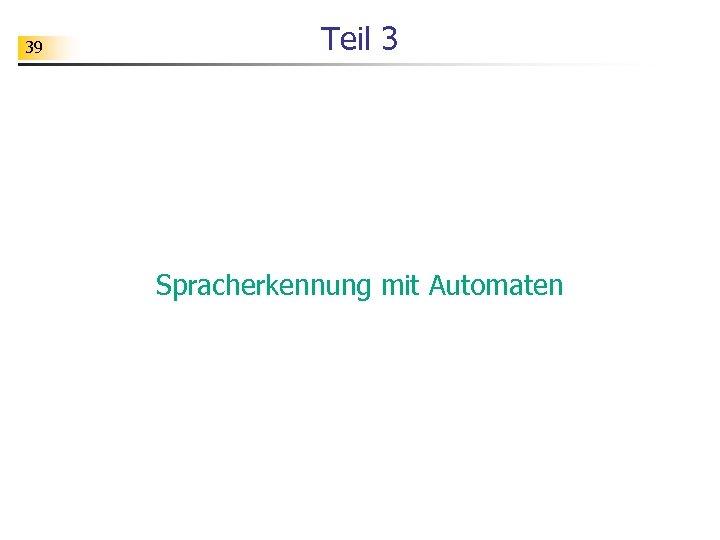 39 Teil 3 Spracherkennung mit Automaten