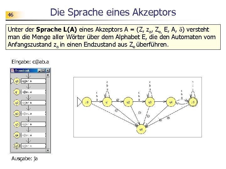 46 Die Sprache eines Akzeptors Unter der Sprache L(A) eines Akzeptors A = (Z,