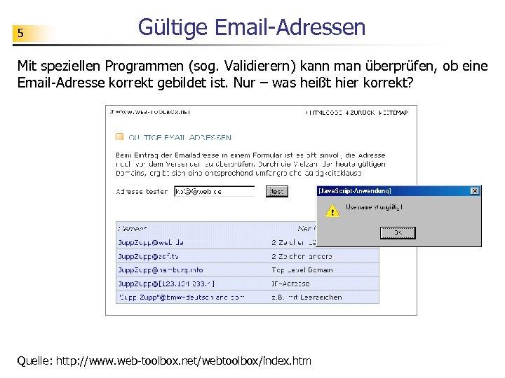 5 Gültige Email-Adressen Mit speziellen Programmen (sog. Validierern) kann man überprüfen, ob eine Email-Adresse