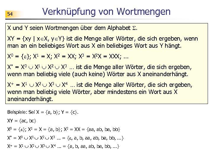 54 Verknüpfung von Wortmengen X und Y seien Wortmengen über dem Alphabet . XY