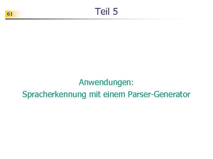 61 Teil 5 Anwendungen: Spracherkennung mit einem Parser-Generator