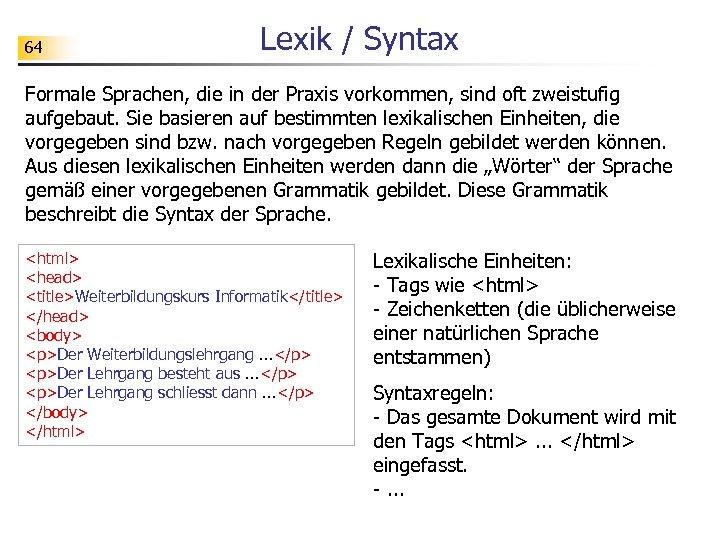 64 Lexik / Syntax Formale Sprachen, die in der Praxis vorkommen, sind oft zweistufig