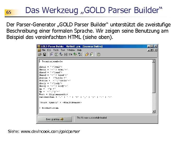 """65 Das Werkzeug """"GOLD Parser Builder"""" Der Parser-Generator """"GOLD Parser Builder"""" unterstützt die zweistufige"""