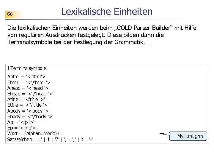 """66 Lexikalische Einheiten Die lexikalischen Einheiten werden beim """"GOLD Parser Builder"""" mit Hilfe von"""