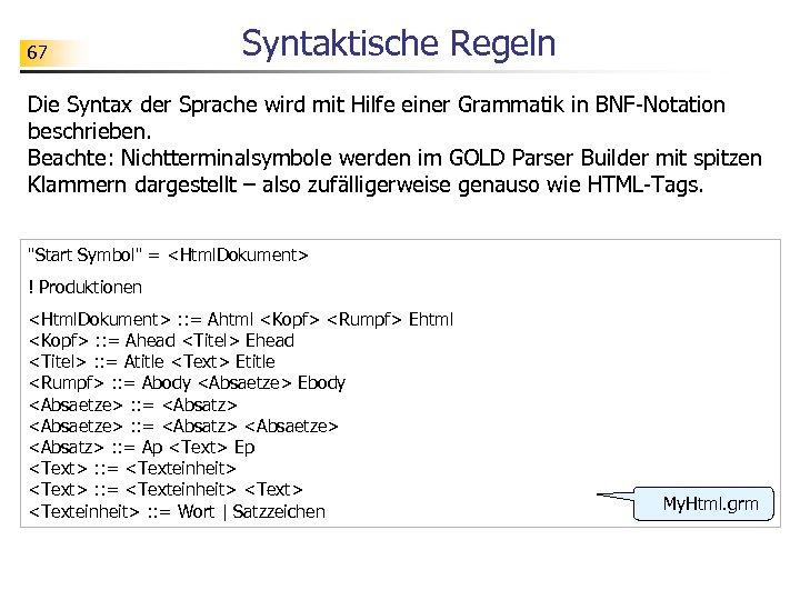 67 Syntaktische Regeln Die Syntax der Sprache wird mit Hilfe einer Grammatik in BNF-Notation