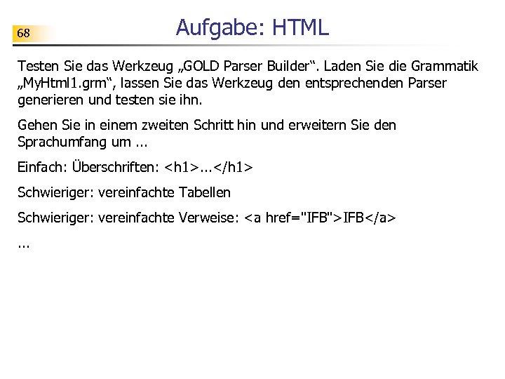 """68 Aufgabe: HTML Testen Sie das Werkzeug """"GOLD Parser Builder"""". Laden Sie die Grammatik"""