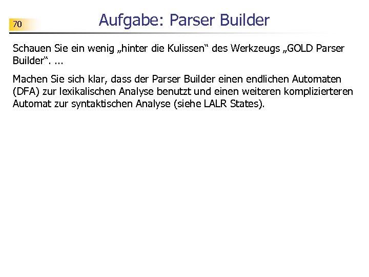 """70 Aufgabe: Parser Builder Schauen Sie ein wenig """"hinter die Kulissen"""" des Werkzeugs """"GOLD"""