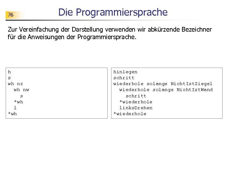 76 Die Programmiersprache Zur Vereinfachung der Darstellung verwenden wir abkürzende Bezeichner für die Anweisungen