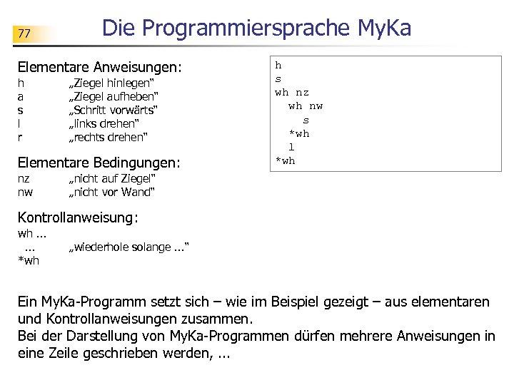 """77 Die Programmiersprache My. Ka Elementare Anweisungen: h a s l r """"Ziegel hinlegen"""""""