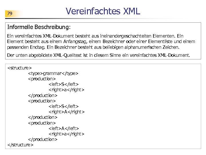 79 Vereinfachtes XML Informelle Beschreibung: Ein vereinfachtes XML-Dokument besteht aus ineinandergeschachtelten Elementen. Ein Element