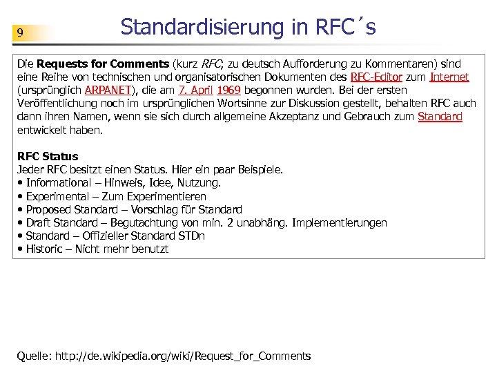 9 Standardisierung in RFC´s Die Requests for Comments (kurz RFC; zu deutsch Aufforderung zu