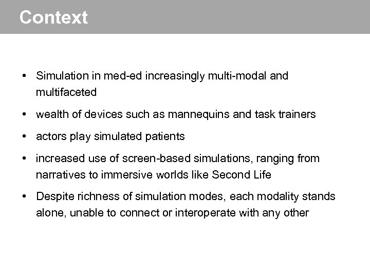Context • Simulation in med-ed increasingly multi-modal and multifaceted • wealth of devices such