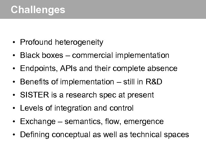 Challenges • Profound heterogeneity • Black boxes – commercial implementation • Endpoints, APIs and