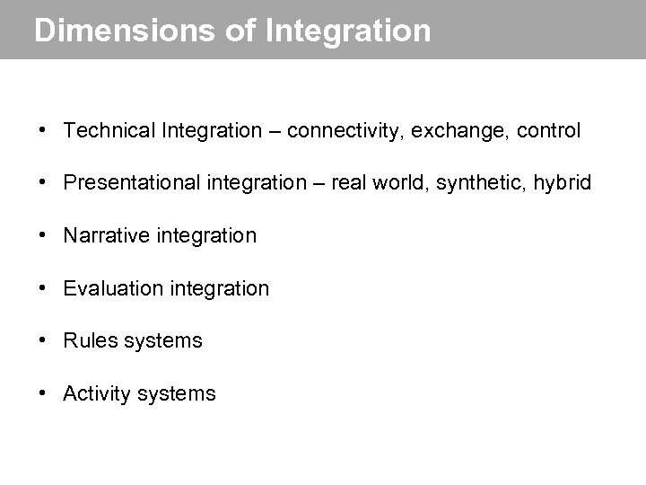 Dimensions of Integration • Technical Integration – connectivity, exchange, control • Presentational integration –