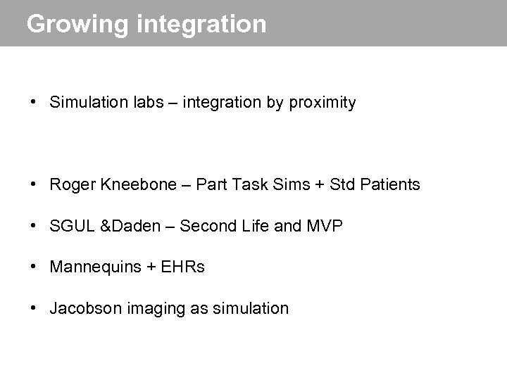 Growing integration • Simulation labs – integration by proximity • Roger Kneebone – Part