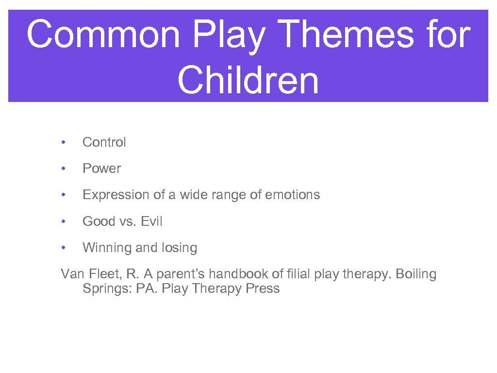 Common Play Themes for Children • Control • Power • Expression of a wide