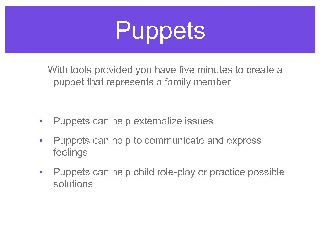 Puppets With tools provided you have five minutes to create a puppet that represents