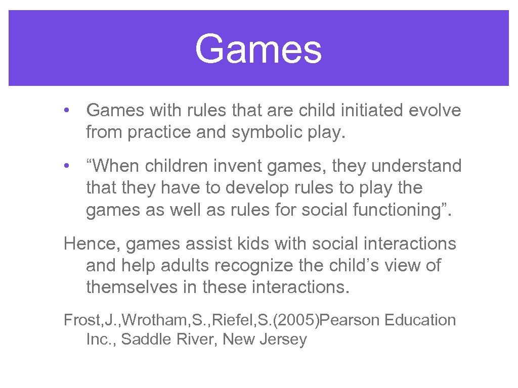 Games • Games with rules that are child initiated evolve from practice and symbolic