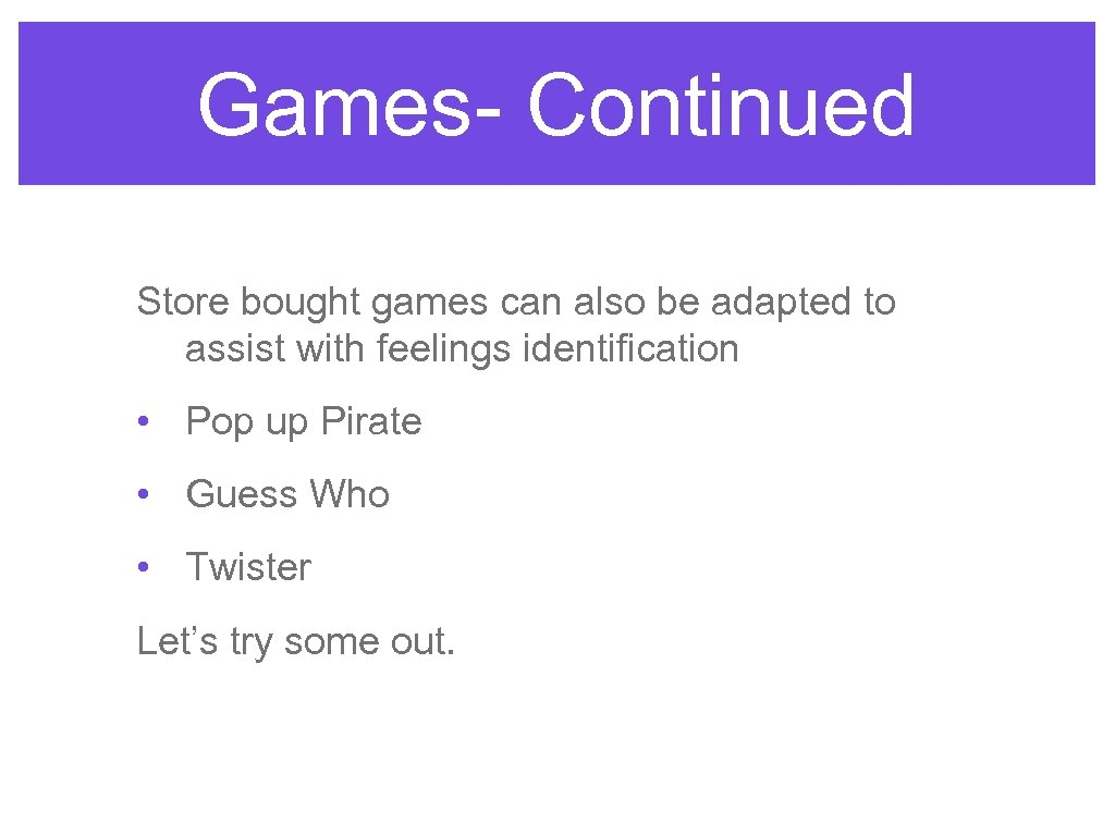 Games- Continued Store bought games can also be adapted to assist with feelings identification
