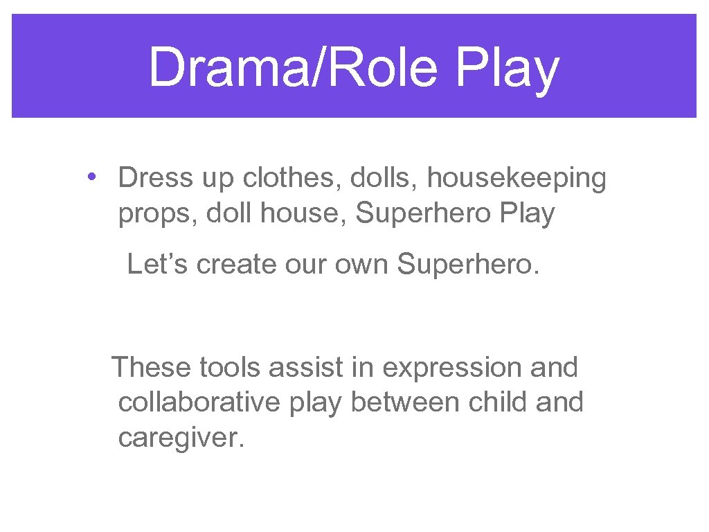 Drama/Role Play • Dress up clothes, dolls, housekeeping props, doll house, Superhero Play Let's