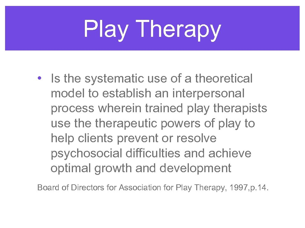 Play Therapy • Is the systematic use of a theoretical model to establish an