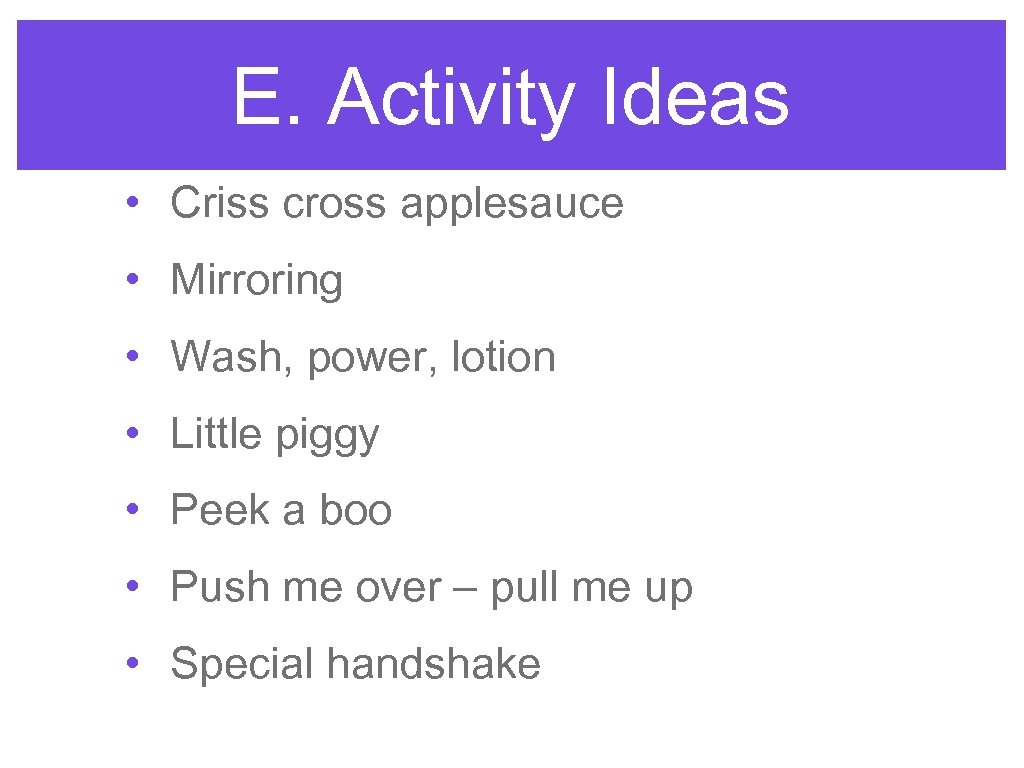 E. Activity Ideas • Criss cross applesauce • Mirroring • Wash, power, lotion •