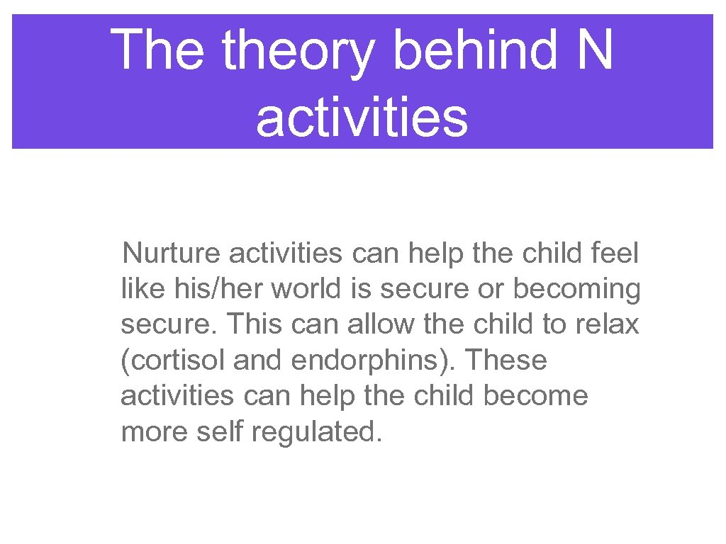 The theory behind N activities Nurture activities can help the child feel like his/her
