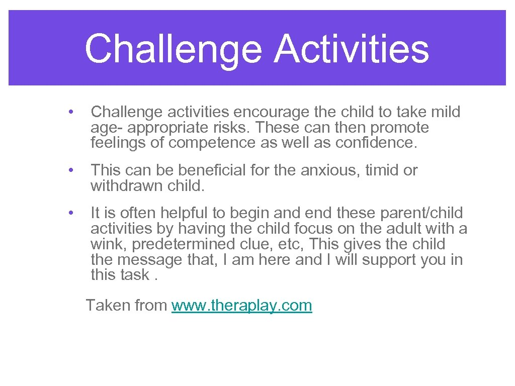 Challenge Activities • Challenge activities encourage the child to take mild age- appropriate risks.