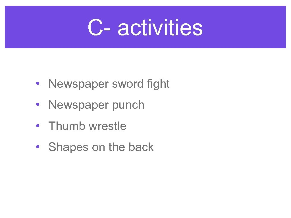 C- activities • Newspaper sword fight • Newspaper punch • Thumb wrestle • Shapes