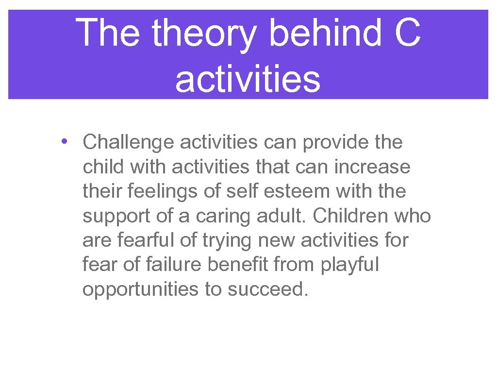 The theory behind C activities • Challenge activities can provide the child with activities