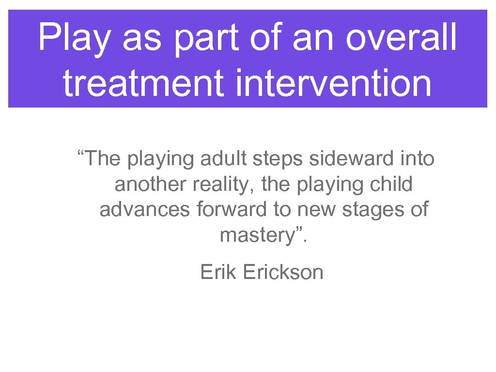 "Play as part of an overall treatment intervention ""The playing adult steps sideward into"
