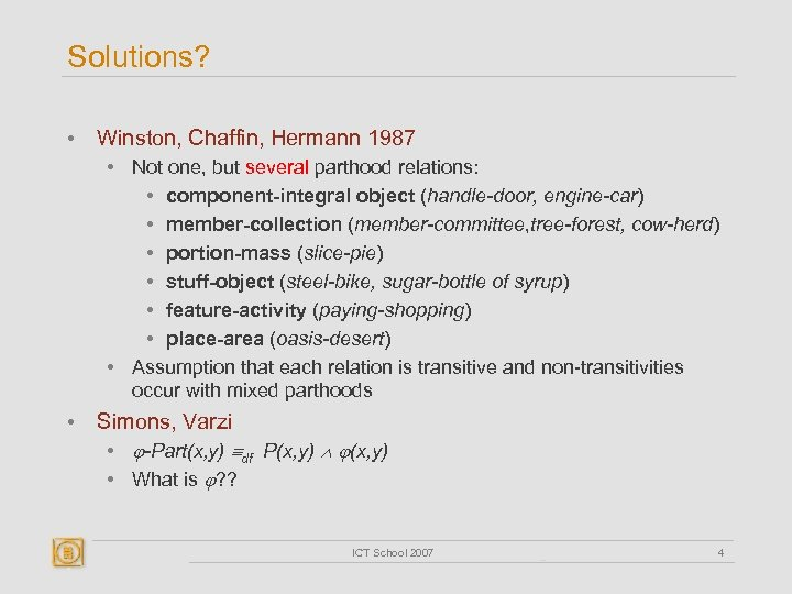 Solutions? • Winston, Chaffin, Hermann 1987 • Not one, but several parthood relations: •