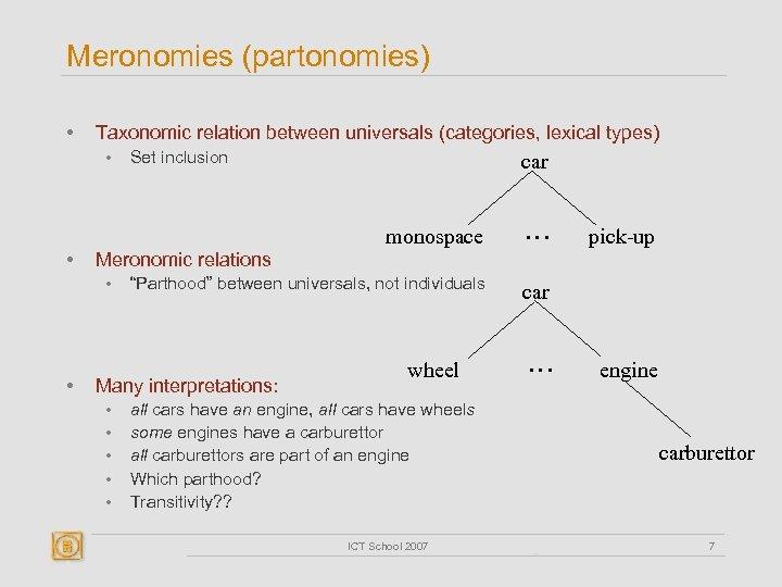 "Meronomies (partonomies) • Taxonomic relation between universals (categories, lexical types) • • … ""Parthood"""
