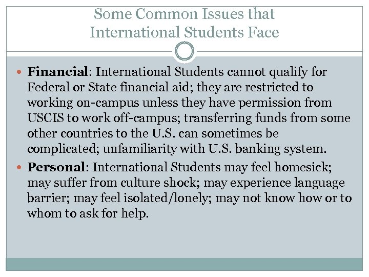 Some Common Issues that International Students Face Financial: International Students cannot qualify for Federal
