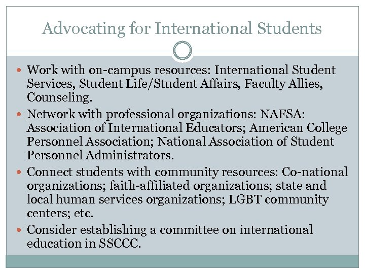 Advocating for International Students Work with on-campus resources: International Student Services, Student Life/Student Affairs,