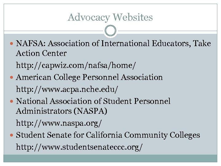 Advocacy Websites NAFSA: Association of International Educators, Take Action Center http: //capwiz. com/nafsa/home/ American