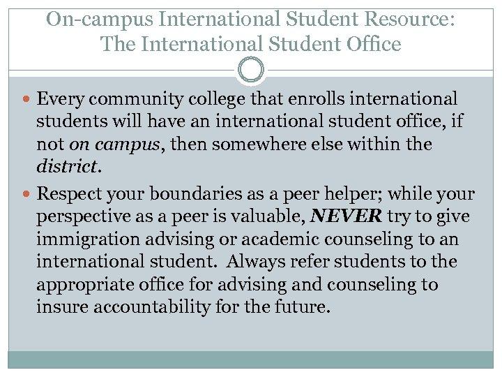 On-campus International Student Resource: The International Student Office Every community college that enrolls international