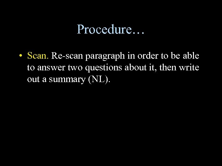 Procedure… • Scan. Re-scan paragraph in order to be able to answer two questions