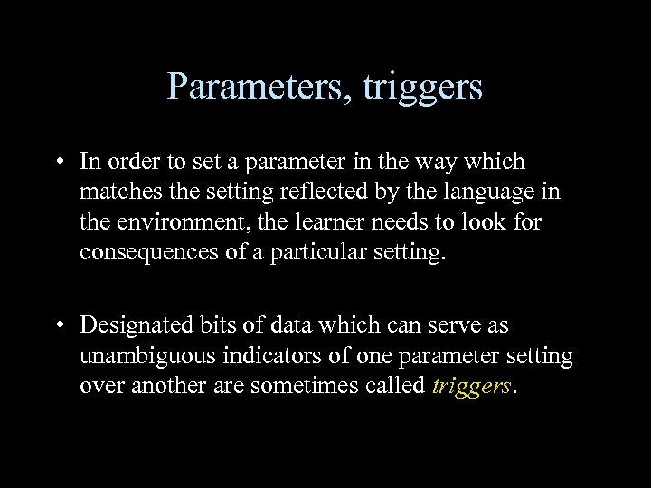 Parameters, triggers • In order to set a parameter in the way which matches