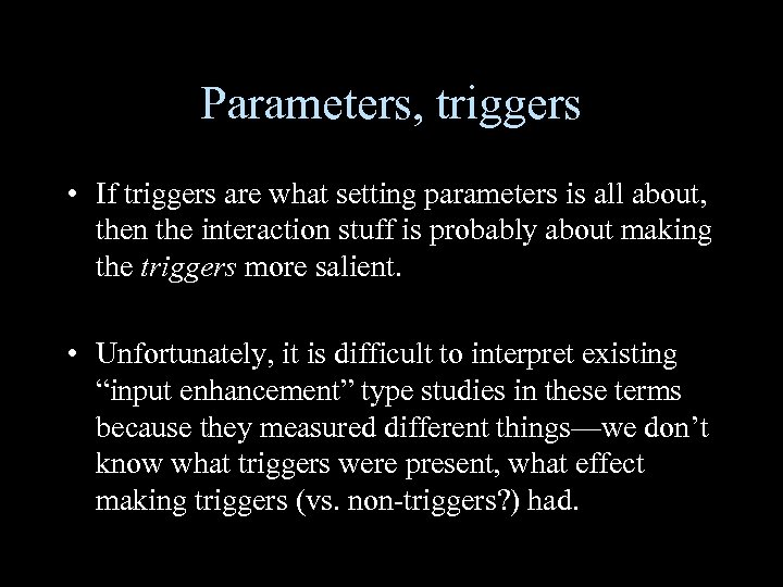 Parameters, triggers • If triggers are what setting parameters is all about, then the