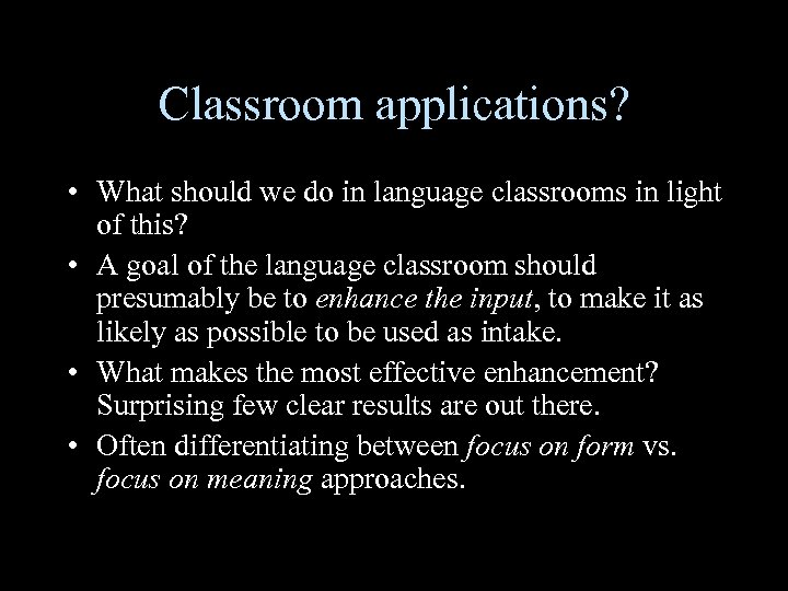 Classroom applications? • What should we do in language classrooms in light of this?