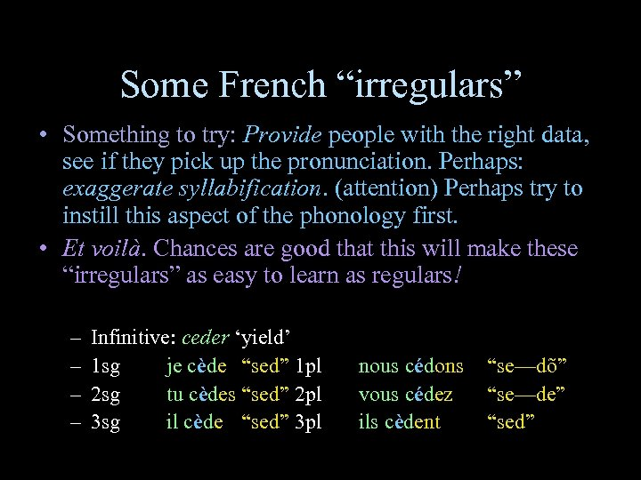 """Some French """"irregulars"""" • Something to try: Provide people with the right data, see"""