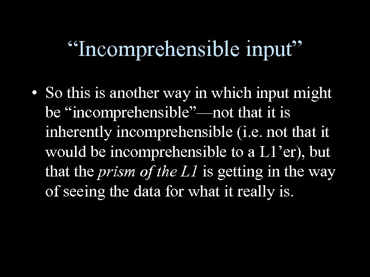 """""""Incomprehensible input"""" • So this is another way in which input might be """"incomprehensible""""—not"""